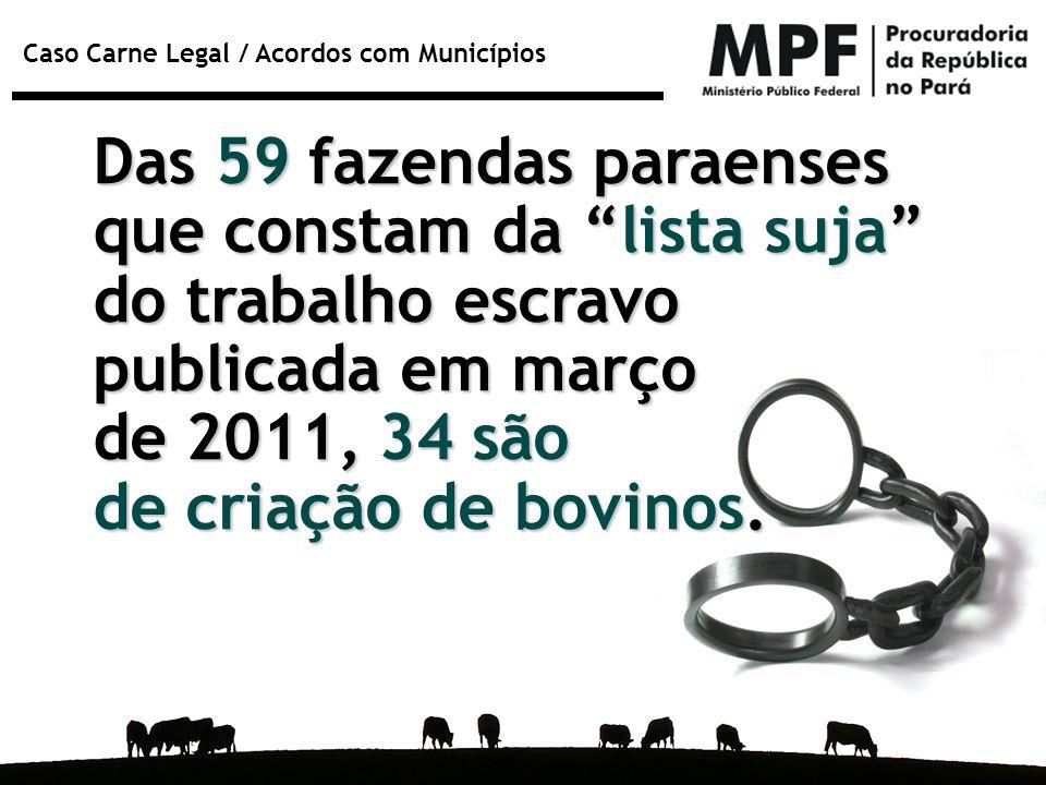 Das 59 fazendas paraenses que constam da lista suja do trabalho escravo publicada em março de 2011, 34 são de criação de bovinos.