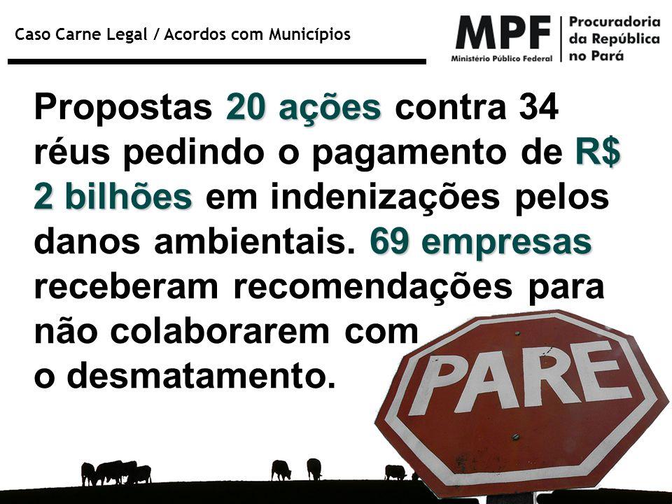 Propostas 20 ações contra 34 réus pedindo o pagamento de R$ 2 bilhões em indenizações pelos danos ambientais. 69 empresas receberam recomendações para não colaborarem com