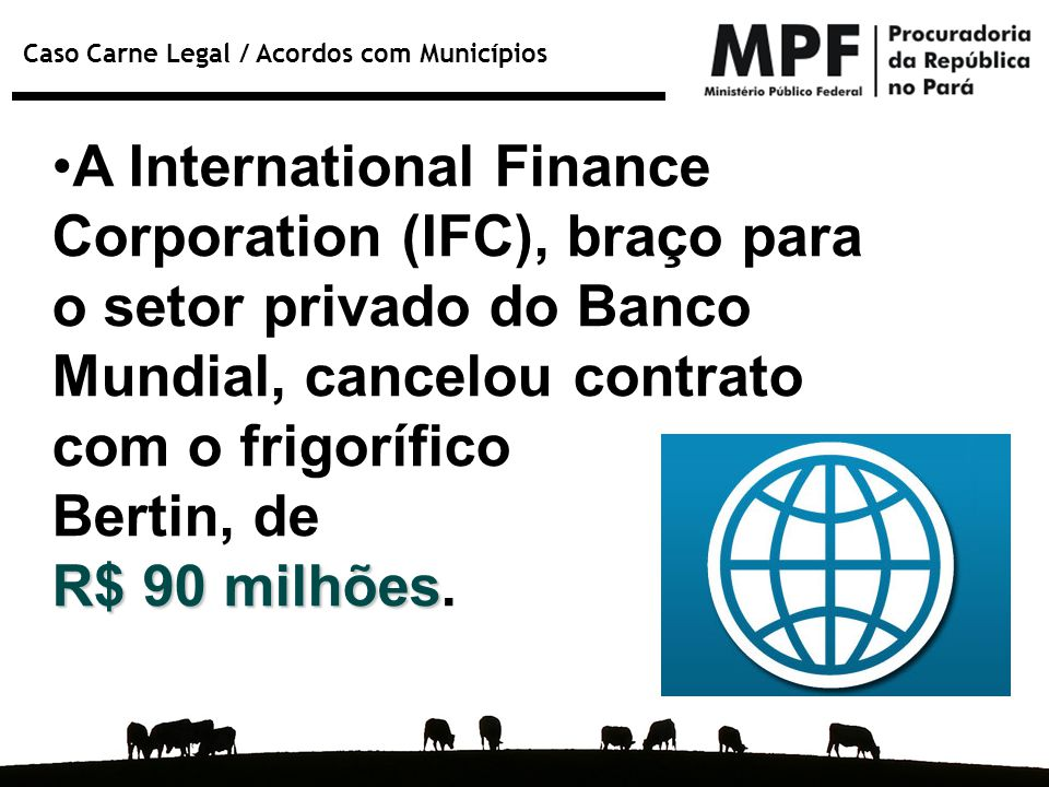 A International Finance Corporation (IFC), braço para o setor privado do Banco Mundial, cancelou contrato com o frigorífico