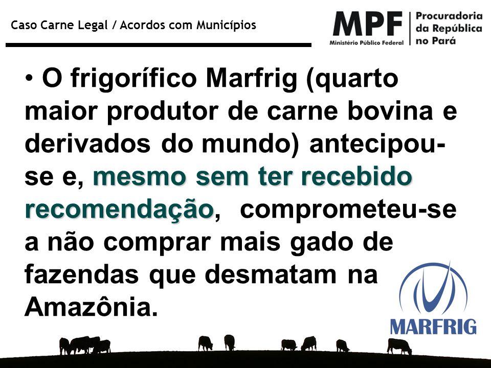 O frigorífico Marfrig (quarto maior produtor de carne bovina e derivados do mundo) antecipou-se e, mesmo sem ter recebido recomendação, comprometeu-se a não comprar mais gado de fazendas que desmatam na Amazônia.