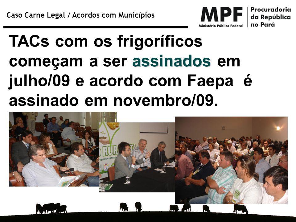 TACs com os frigoríficos começam a ser assinados em julho/09 e acordo com Faepa é assinado em novembro/09.