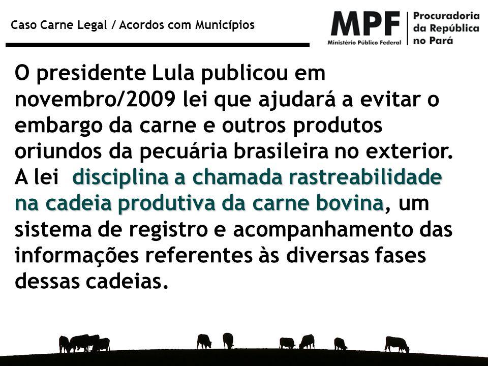 O presidente Lula publicou em novembro/2009 lei que ajudará a evitar o embargo da carne e outros produtos oriundos da pecuária brasileira no exterior.
