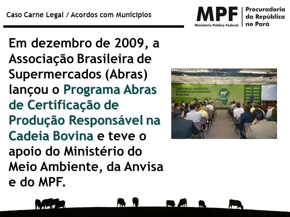 Em dezembro de 2009, a Associação Brasileira de Supermercados (Abras) lançou o Programa Abras de Certificação de Produção Responsável na Cadeia Bovina e teve o apoio do Ministério do Meio Ambiente, da Anvisa e do MPF.