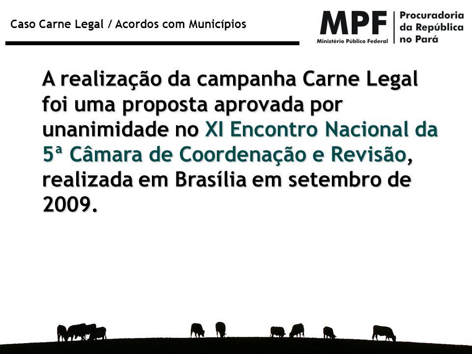 A realização da campanha Carne Legal foi uma proposta aprovada por unanimidade no XI Encontro Nacional da 5ª Câmara de Coordenação e Revisão, realizada em Brasília em setembro de 2009.