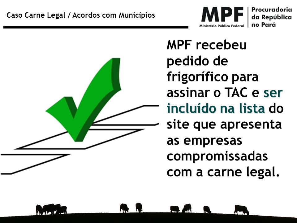 MPF recebeu pedido de frigorífico para assinar o TAC e ser incluído na lista do site que apresenta as empresas compromissadas com a carne legal.