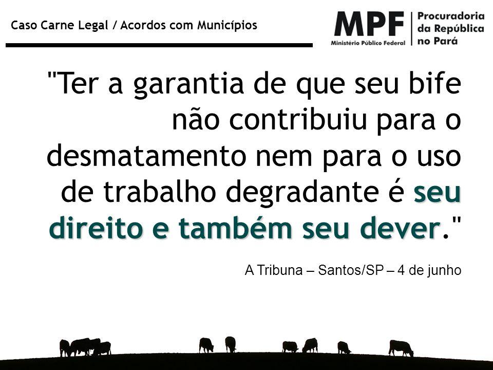 Ter a garantia de que seu bife não contribuiu para o desmatamento nem para o uso de trabalho degradante é seu direito e também seu dever.