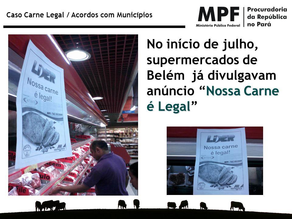 No início de julho, supermercados de Belém já divulgavam anúncio Nossa Carne é Legal