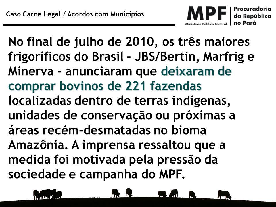No final de julho de 2010, os três maiores frigoríficos do Brasil - JBS/Bertin, Marfrig e Minerva - anunciaram que deixaram de comprar bovinos de 221 fazendas localizadas dentro de terras indígenas, unidades de conservação ou próximas a áreas recém-desmatadas no bioma Amazônia.