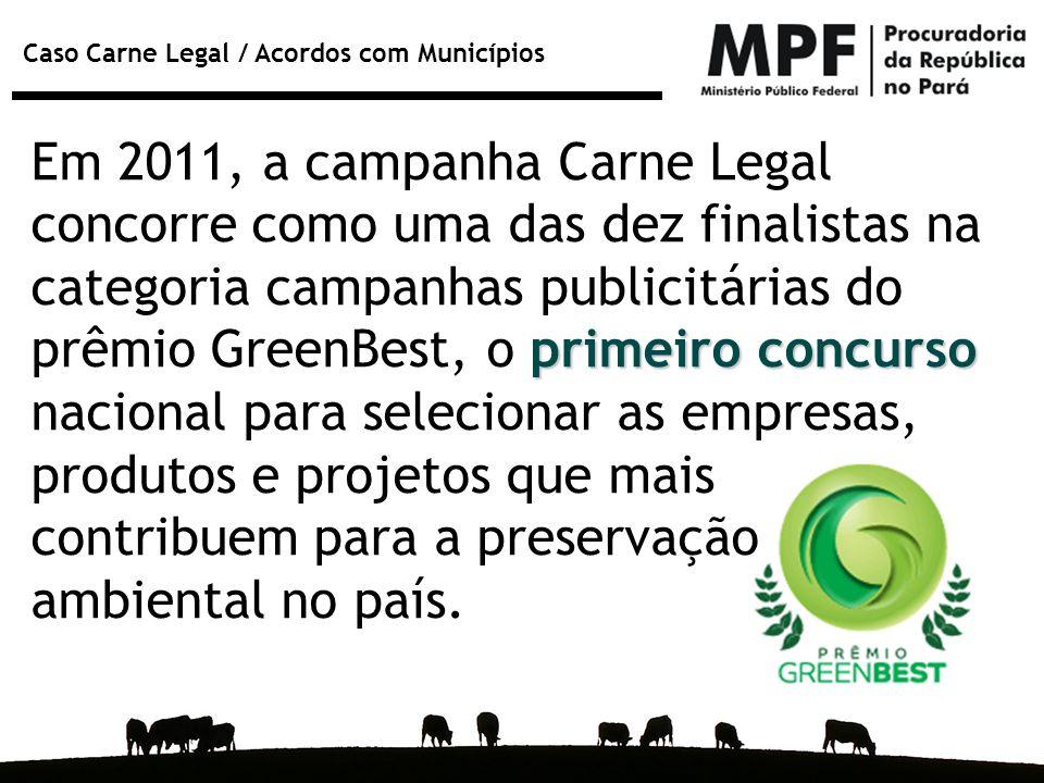 Em 2011, a campanha Carne Legal concorre como uma das dez finalistas na categoria campanhas publicitárias do prêmio GreenBest, o primeiro concurso nacional para selecionar as empresas, produtos e projetos que mais contribuem para a preservação ambiental no país.