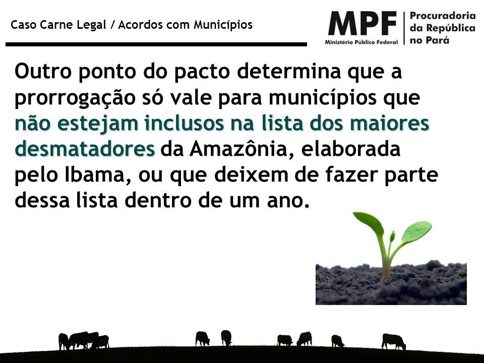 Outro ponto do pacto determina que a prorrogação só vale para municípios que não estejam inclusos na lista dos maiores desmatadores da Amazônia, elaborada pelo Ibama, ou que deixem de fazer parte dessa lista dentro de um ano.