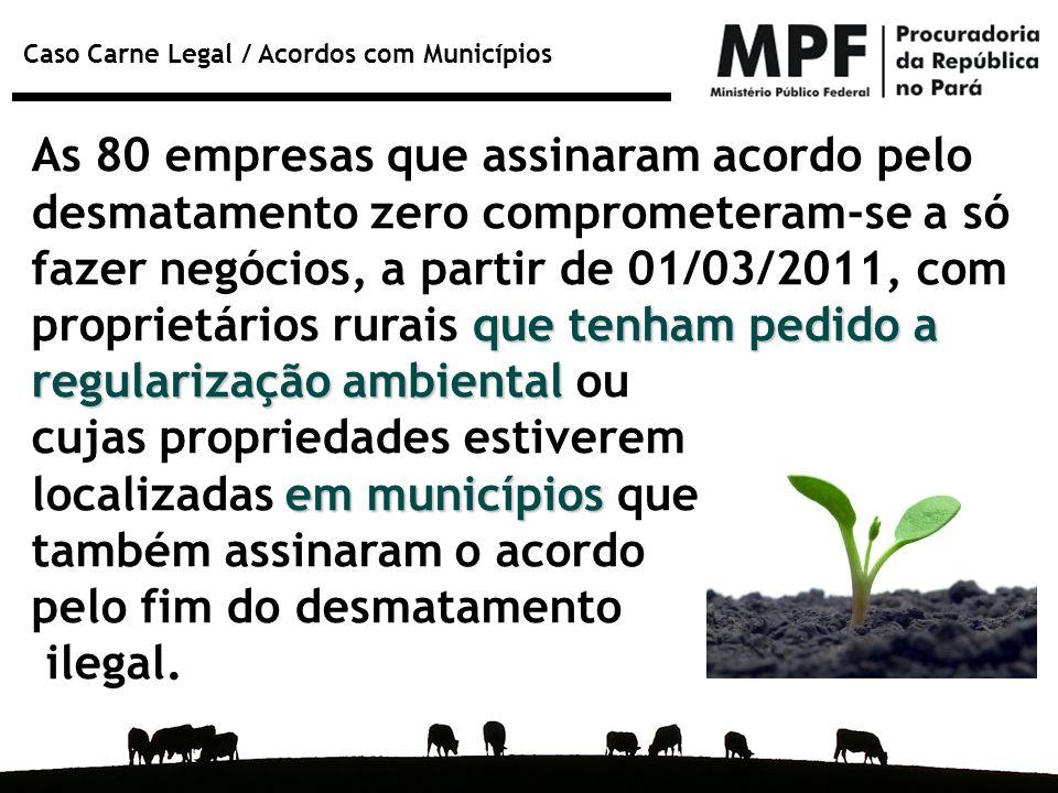 As 80 empresas que assinaram acordo pelo desmatamento zero comprometeram-se a só fazer negócios, a partir de 01/03/2011, com proprietários rurais que tenham pedido a regularização ambiental ou