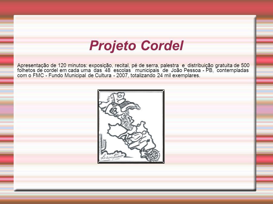 Projeto Cordel Apresentação de 120 minutos: exposição, recital, pé de serra, palestra e distribuição gratuita de 500.