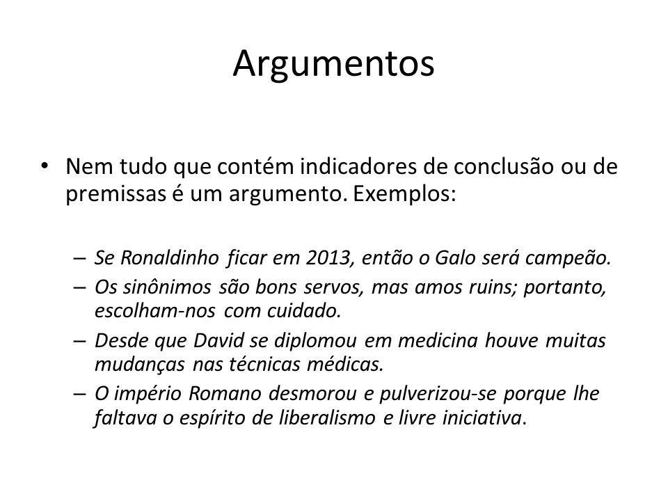 Argumentos Nem tudo que contém indicadores de conclusão ou de premissas é um argumento. Exemplos: