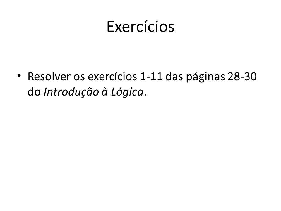 Exercícios Resolver os exercícios 1-11 das páginas 28-30 do Introdução à Lógica.