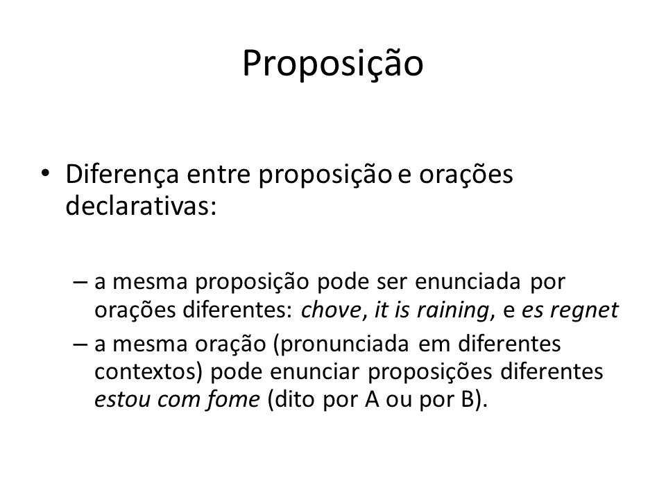 Proposição Diferença entre proposição e orações declarativas: