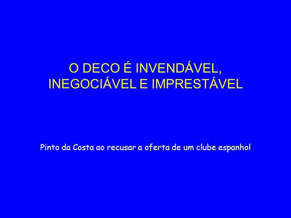 O DECO É INVENDÁVEL, INEGOCIÁVEL E IMPRESTÁVEL