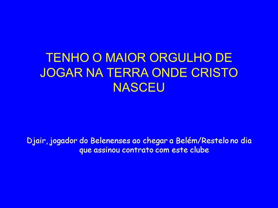 TENHO O MAIOR ORGULHO DE JOGAR NA TERRA ONDE CRISTO NASCEU