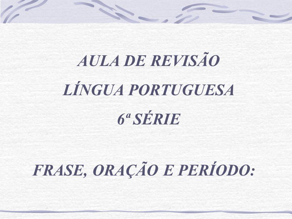 Aula De Revisão Língua Portuguesa 6ª Série Frase Oração E Período