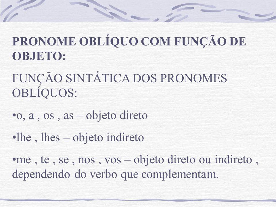 PRONOME OBLÍQUO COM FUNÇÃO DE OBJETO: