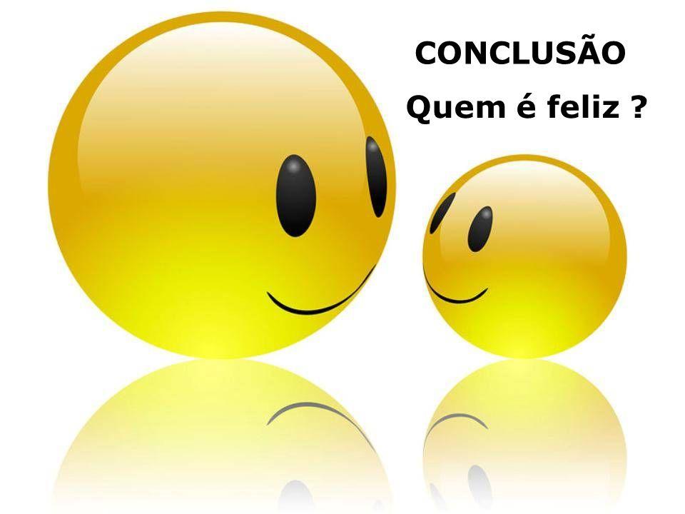 CONCLUSÃO Quem é feliz