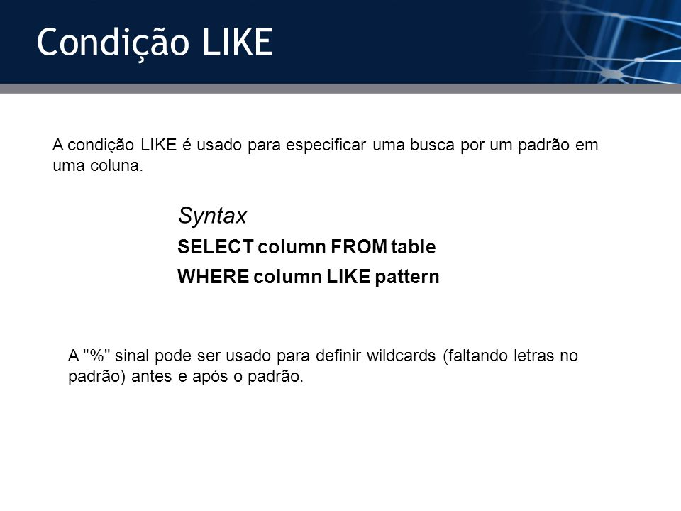 Condição LIKE Syntax SELECT column FROM table