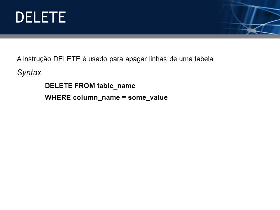 DELETE A instrução DELETE é usado para apagar linhas de uma tabela. Syntax. DELETE FROM table_name.