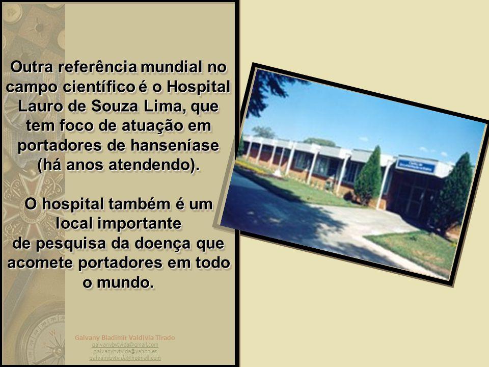 Outra referência mundial no campo científico é o Hospital Lauro de Souza Lima, que tem foco de atuação em portadores de hanseníase (há anos atendendo).