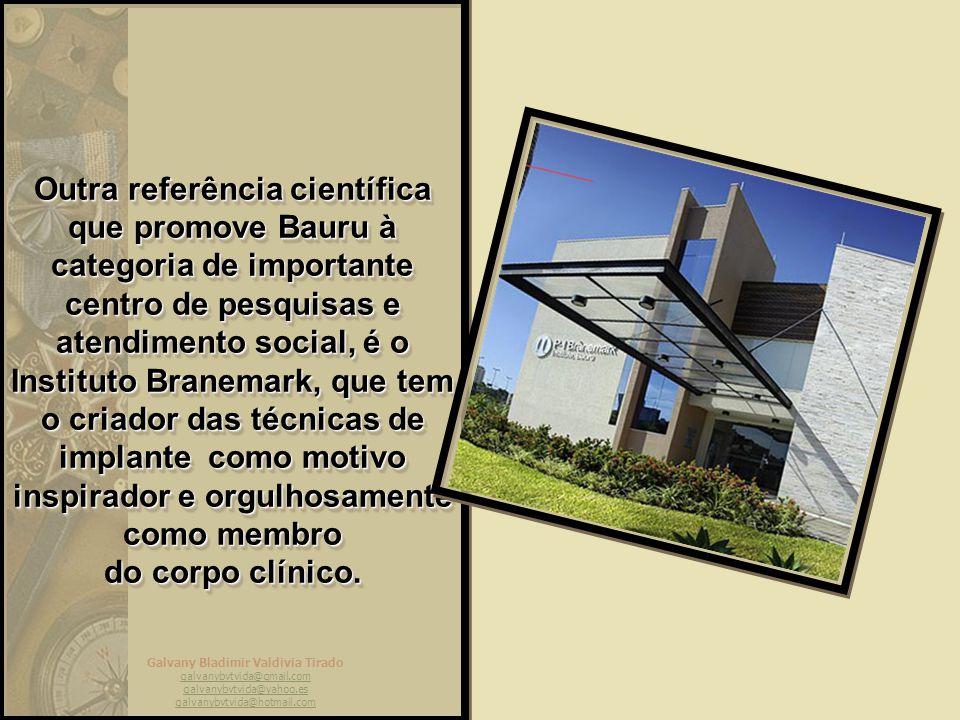 Outra referência científica que promove Bauru à categoria de importante centro de pesquisas e atendimento social, é o Instituto Branemark, que tem o criador das técnicas de implante como motivo inspirador e orgulhosamente como membro do corpo clínico.