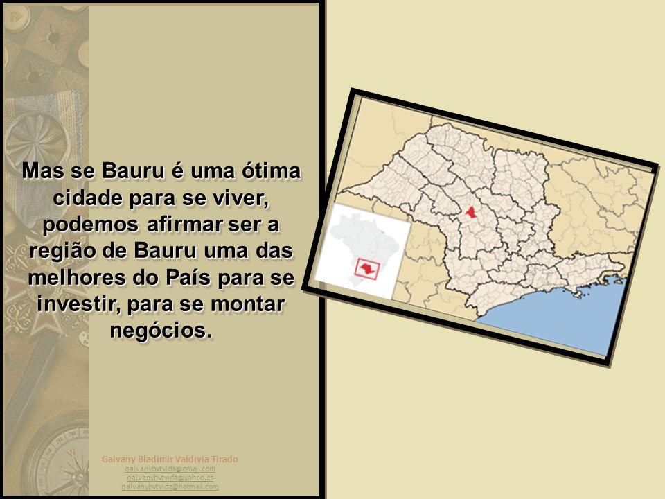 Mas se Bauru é uma ótima cidade para se viver, podemos afirmar ser a região de Bauru uma das melhores do País para se investir, para se montar negócios.