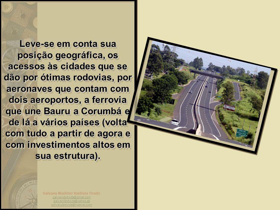 Leve-se em conta sua posição geográfica, os acessos às cidades que se dão por ótimas rodovias, por aeronaves que contam com dois aeroportos, a ferrovia que une Bauru a Corumbá e de lá a vários países (volta com tudo a partir de agora e com investimentos altos em sua estrutura).