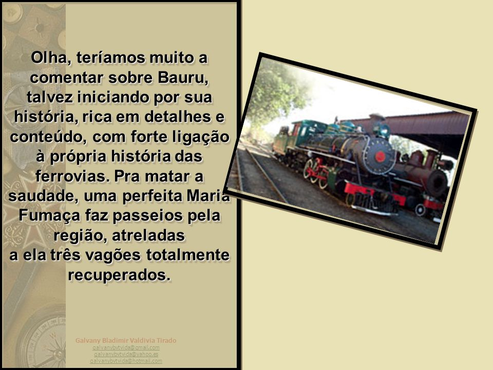Olha, teríamos muito a comentar sobre Bauru, talvez iniciando por sua história, rica em detalhes e conteúdo, com forte ligação à própria história das ferrovias.