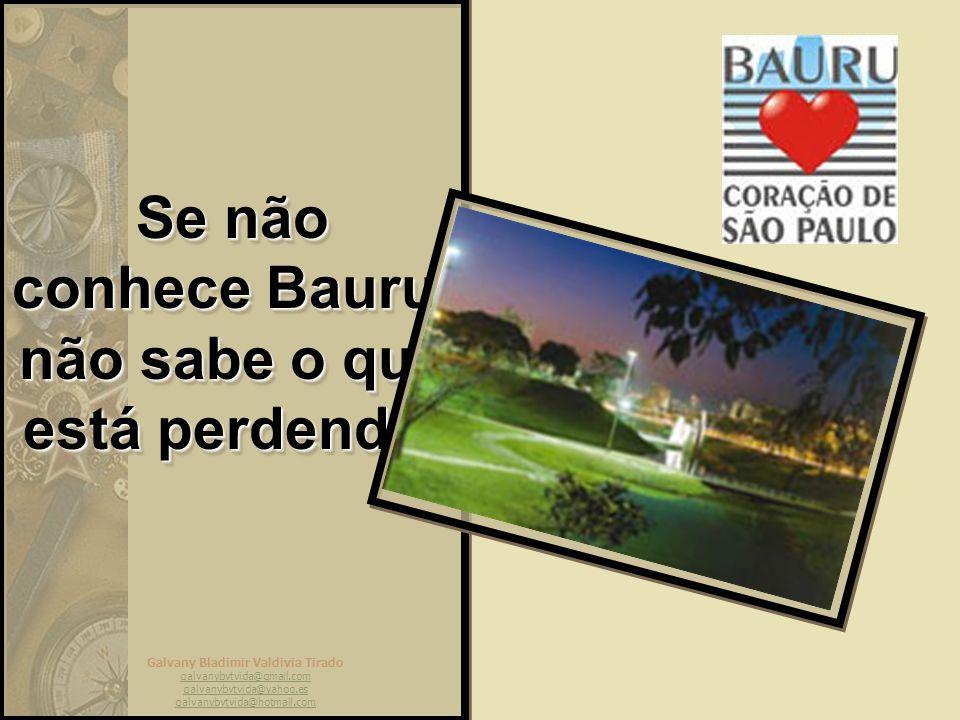 Se não conhece Bauru, não sabe o que está perdendo.