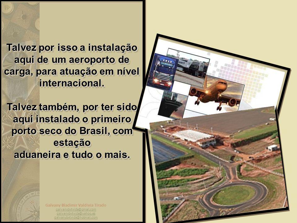 Talvez por isso a instalação aqui de um aeroporto de carga, para atuação em nível internacional.