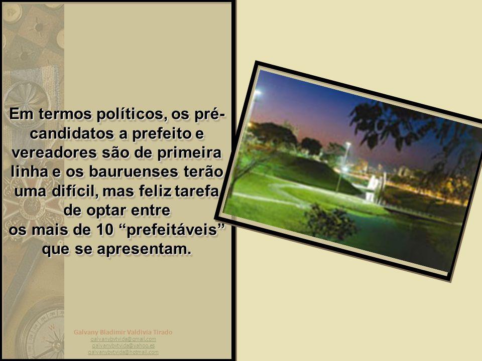 Em termos políticos, os pré-candidatos a prefeito e vereadores são de primeira linha e os bauruenses terão uma difícil, mas feliz tarefa de optar entre os mais de 10 prefeitáveis que se apresentam.