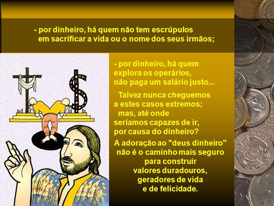A adoração ao deus dinheiro não é o caminho mais seguro