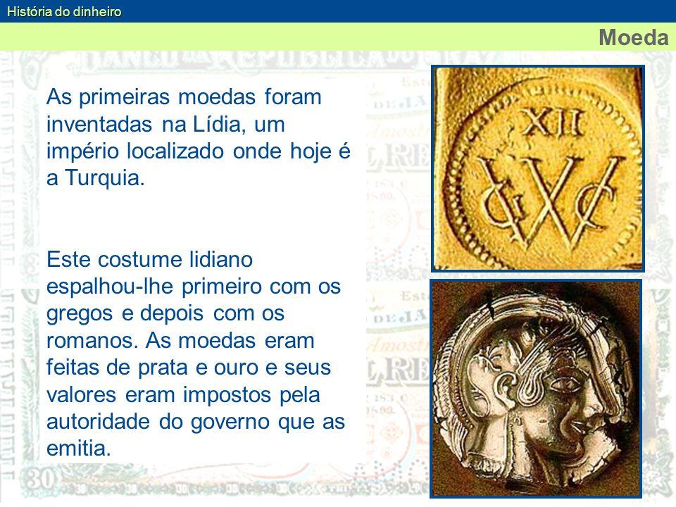 História do dinheiro Moeda. As primeiras moedas foram inventadas na Lídia, um império localizado onde hoje é a Turquia.