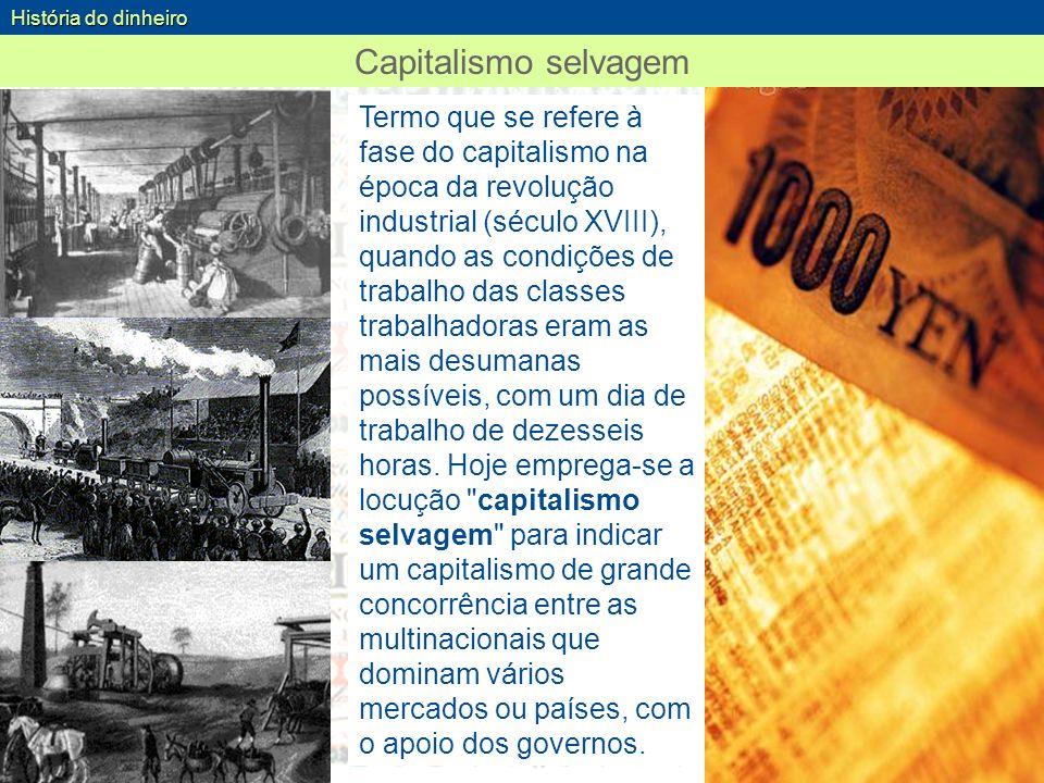 História do dinheiro Capitalismo selvagem.