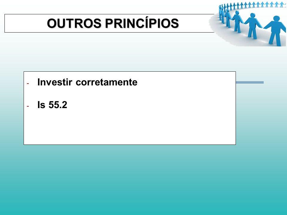 OUTROS PRINCÍPIOS Investir corretamente Is 55.2