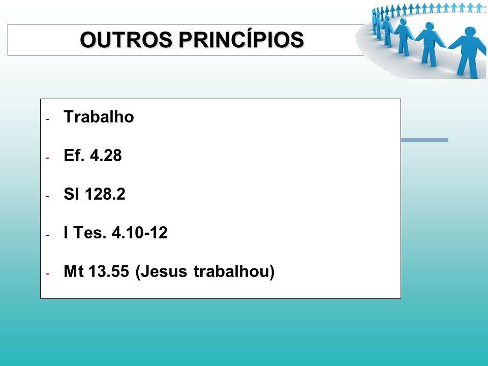 OUTROS PRINCÍPIOS Trabalho Ef. 4.28 Sl 128.2 I Tes. 4.10-12