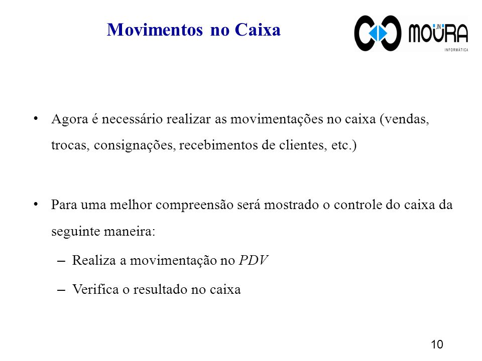 Movimentos no Caixa Agora é necessário realizar as movimentações no caixa (vendas, trocas, consignações, recebimentos de clientes, etc.)