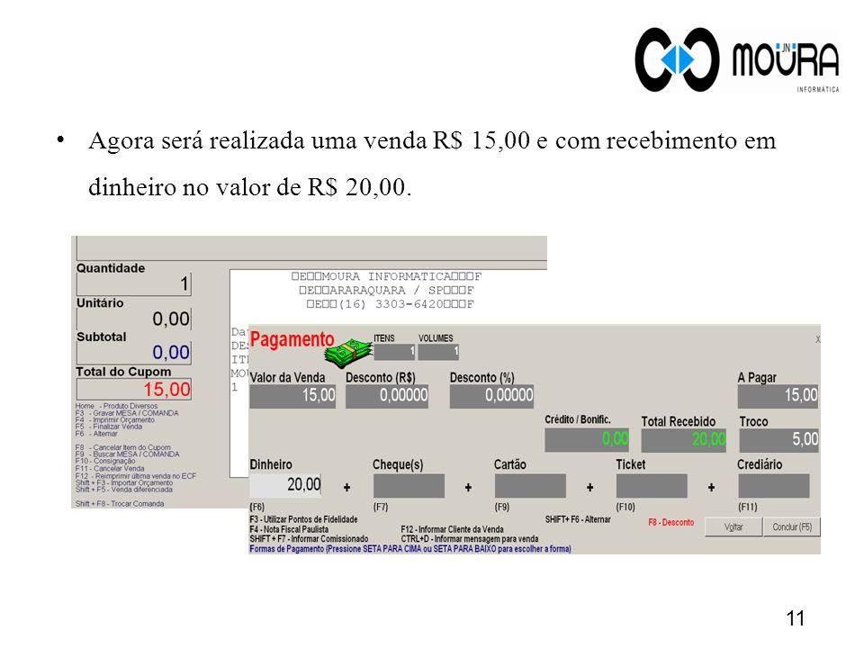 Agora será realizada uma venda R$ 15,00 e com recebimento em dinheiro no valor de R$ 20,00.