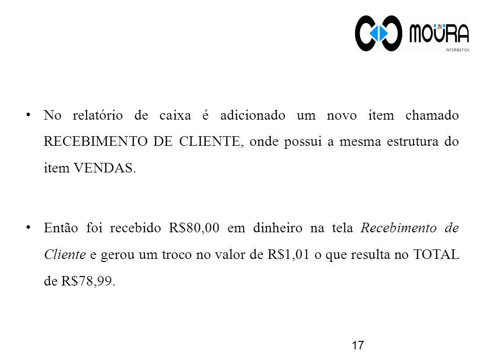 No relatório de caixa é adicionado um novo item chamado RECEBIMENTO DE CLIENTE, onde possui a mesma estrutura do item VENDAS.