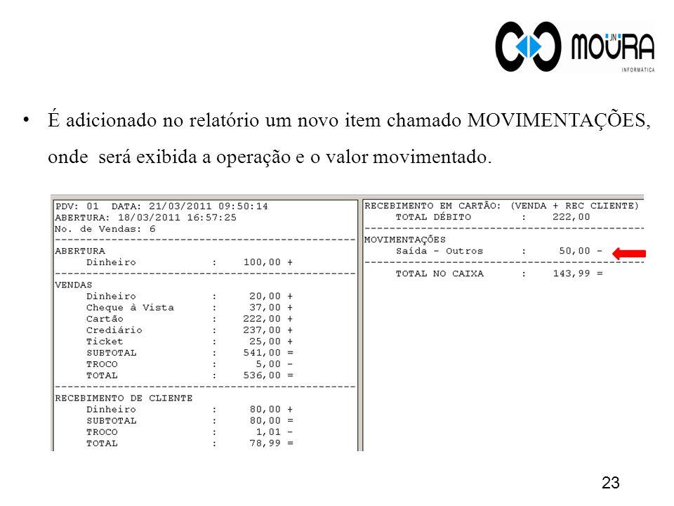 É adicionado no relatório um novo item chamado MOVIMENTAÇÕES, onde será exibida a operação e o valor movimentado.