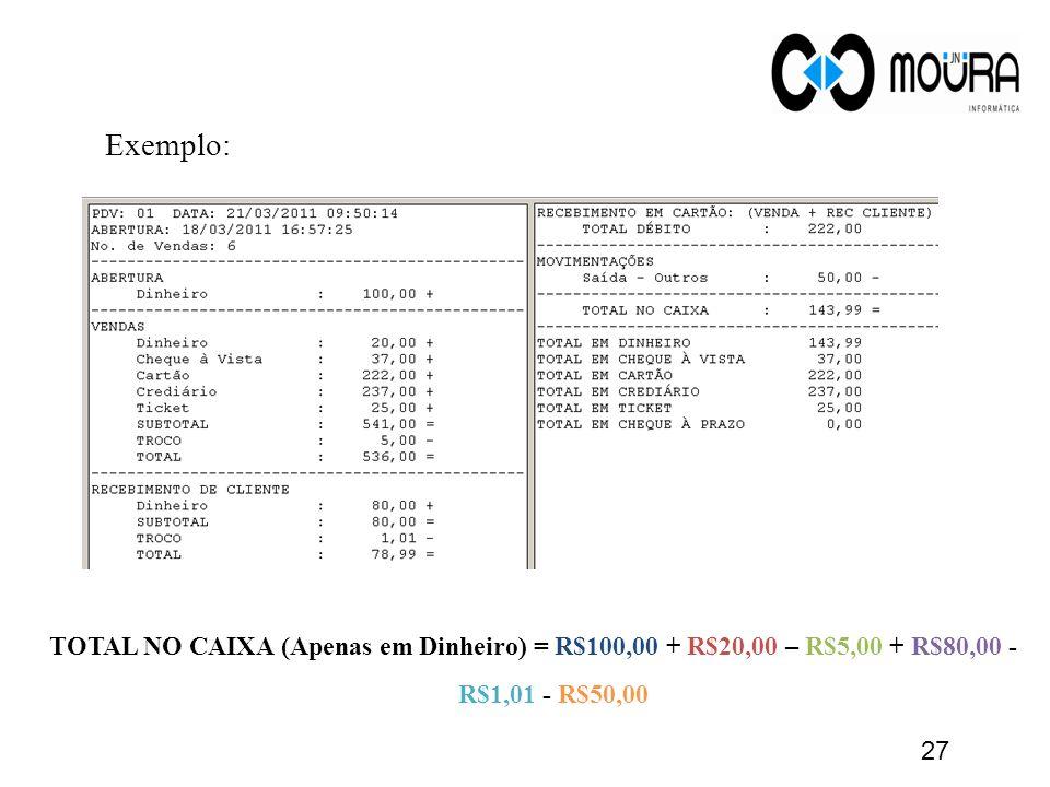 Exemplo: TOTAL NO CAIXA (Apenas em Dinheiro) = R$100,00 + R$20,00 – R$5,00 + R$80,00 - R$1,01 - R$50,00.