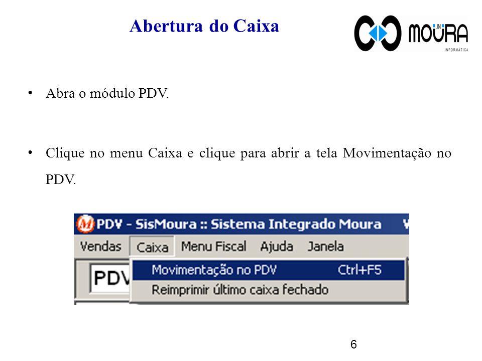 Abertura do Caixa Abra o módulo PDV.