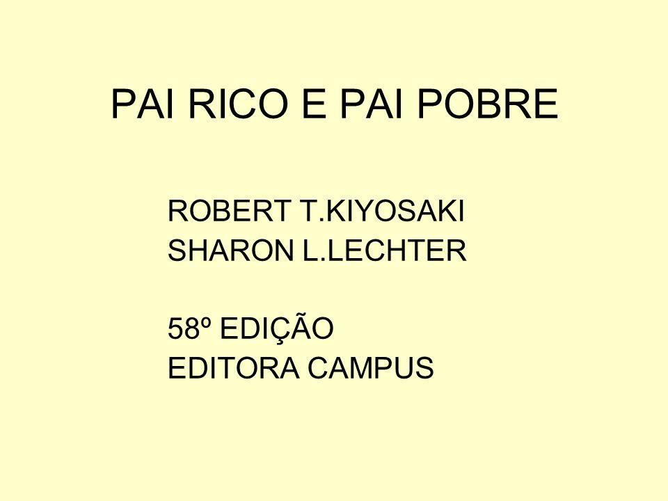 PAI RICO E PAI POBRE ROBERT T.KIYOSAKI SHARON L.LECHTER 58º EDIÇÃO