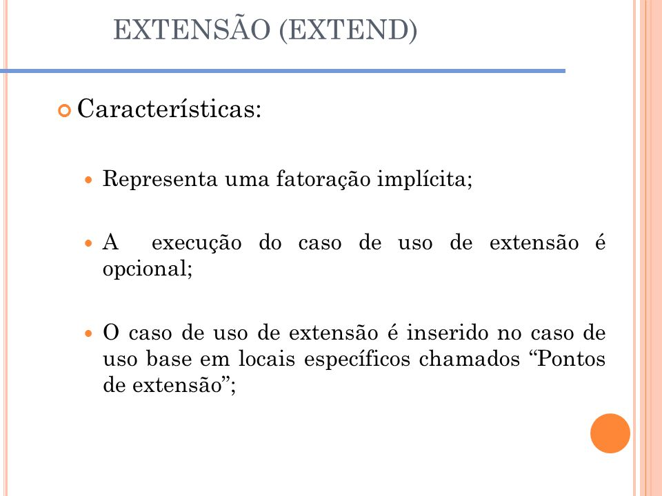 EXTENSÃO (EXTEND) Características: Representa uma fatoração implícita;