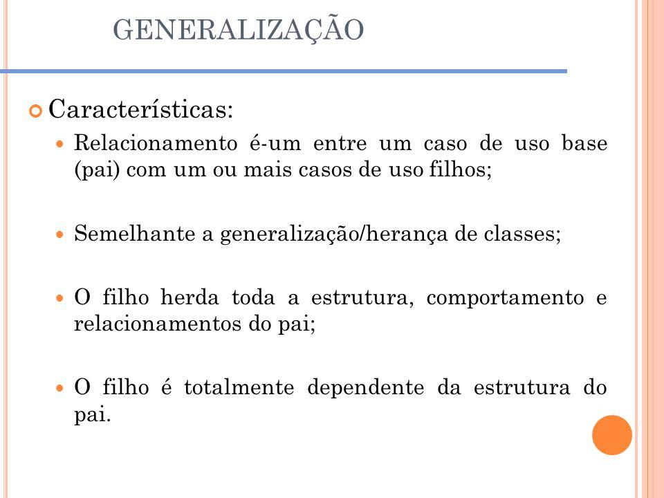GENERALIZAÇÃO Características:
