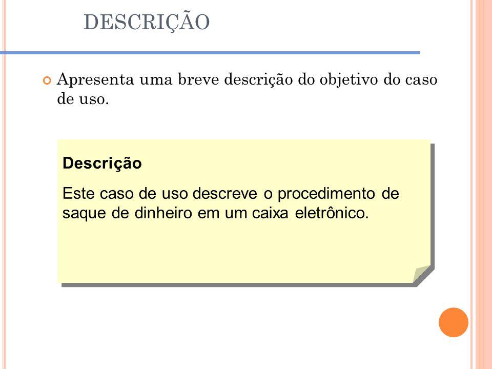 DESCRIÇÃO Apresenta uma breve descrição do objetivo do caso de uso.