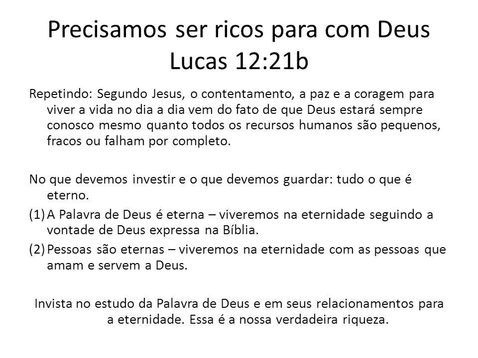 Precisamos ser ricos para com Deus Lucas 12:21b